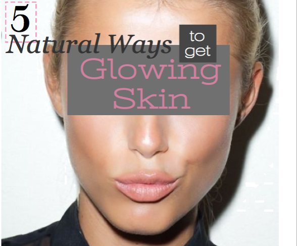 How To Get Glowing Skin - clear skin tips - natural ways
